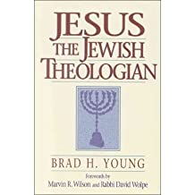[(Jesus the Jewish Theologian)] [ By (author) Brad H Young, Foreword by Marvin R Wilson, Foreword by David Wolpe ] [November, 2000]