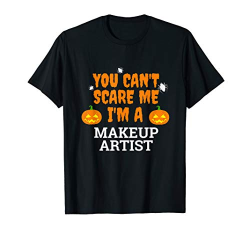 Can't Scare Me I'm a Makeup Artist Scary Funny Halloween T-Shirt (Halloween Herren Scary Makeup)