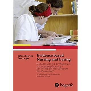 Evidence based Nursing and Caring: Methoden und Ethik der Pflegepraxis und Versorgungsforschung – Vertrauensbildende Entzauberung der