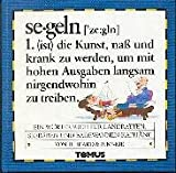 Segeln. Ein Wörterbuch für Landratten, Seebären und Badewannenkapitäne.