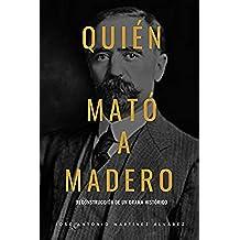 Quién mató a Madero: Reconstrucción de un drama histórico (Revolución Mexicana)