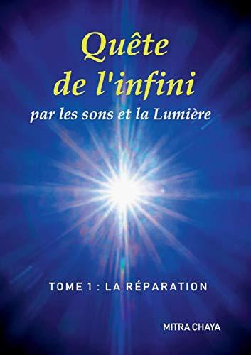 Quête de l'infini par les sons et la Lumière, Tome 1 : la Réparation