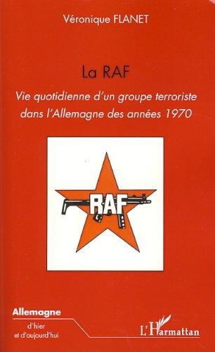La RAF : Vie quotidienne d'un groupe terroriste dans l'Allemagne des années 1970 (Allemagne d'hier et d'aujourd'hui) par Véronique Flanet
