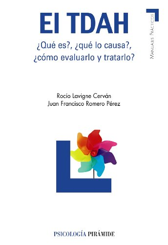 El TDAH / ADHD: Que es?, Que lo causa?, Como evaluarlo y tratarlo? / What Is It?, What Causes It?, How to Evaluate and Treat It? (Manuales Practicos: Psicologia / Practical Manuals: Psychology)