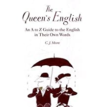 The Queen's English: An A-z Guide to the English in Their Own Words by Christopher J. Moore (2009-10-01)