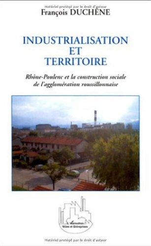 Industrialisation et territoire - Rhône-Poulenc et la construction sociale de l'agglomération roussillonnaise