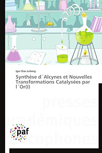 Synthèse d´alcynes et nouvelles transformations catalysées par l´or(i) par Igor Dias Jurberg