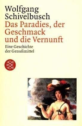 Das Paradies, der Geschmack und die Vernunft: Eine Geschichte der Genußmittel
