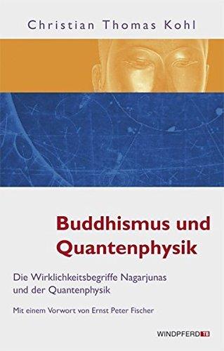 Buddhismus und Quantenphysik - Die Wirklichkeitsbegriffe Nagarjunas und der Quantenphysik by Christian Thomas Kohl (2009-07-30)
