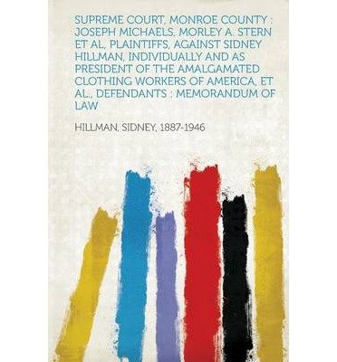 Sterne Supreme (Supreme Court, Monroe County: Joseph Michaels, Morley A. Stern et al, Plaintiffs, Against Sidney Hillman, Individually and as President of the Amalg (Paperback)(French) - Common)