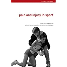 Pain and Injury in Sport: Social and Ethical Analysis (Ethics and Sport)