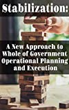 Stabilization: A New Approach to Whole of Government Operational Planning and Execution (English Edition)