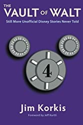 The Vault of Walt: Volume 4: Still More Unofficial Disney Stories Never Told by Jim Korkis (2015-10-07)
