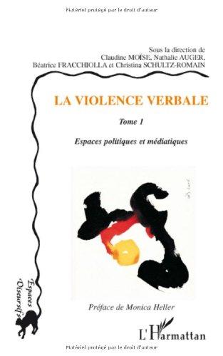 La violence verbale : Tome 1, Espaces politiques et médiatiques par Claudine Moïse, Nathalie Auger, Béatrice Fracchiolla, Christina Schultz-Romain, Collectif