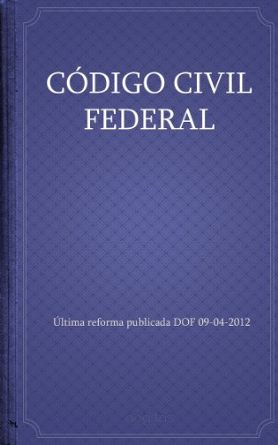 CÓDIGO CIVIL FEDERAL (Spanish Edition)