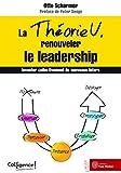 La théorie U, renouveler le leadership : Inventer collectivement de nouveaux futurs