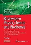Basiswissen Physik, Chemie und Biochemie: Vom Atom bis zur Atmung - für Biologen, Mediziner, Pharmazeuten und Agrarwissenschaftler - Horst Bannwarth
