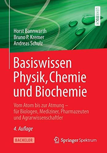 Basiswissen Physik, Chemie und Biochemie: Vom Atom bis zur Atmung - für Biologen, Mediziner, Pharmazeuten und Agrarwissenschaftler