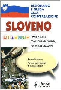 Sloveno. Dizionario e guida alla conversazione