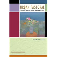 [(Urban Pastoral : Natural Currents in the New York School)] [By (author) Timothy Gray ] published on (October, 2010)