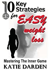 10 Key Strategies for EASY Weight Loss: Mastering the Inner Game: Volume 1 by Katie Darden (2013-03-02)
