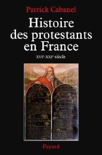 Histoire des protestants en France: XVIe-XXIe siècle