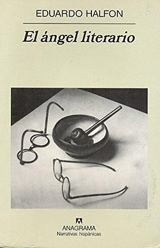 El ángel literario (Narrativas hispánicas) por Eduardo Halfon