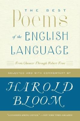 [(The Best Poems of the English Language: From Chaucer Through Robert Frost)] [Author: Prof. Harold Bloom] published on (August, 2007)