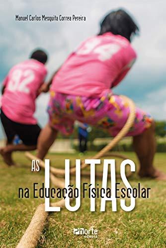 As lutas na Educação Física Escolar (Portuguese Edition) por Manuel Carlos Mesquita Correa Pereira