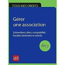 Gérer une association: Subventions, dons, comptabilité, fiscalité, bénévoles et salariés