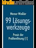 99 Lösungswerkzeuge - Praxis der Problemlösung (1) (früher: Probleme schnell und einfach lösen)