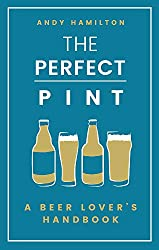 The Perfect Pint: A Beer Lover's Handbook