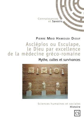 Asclépios ou Esculape, le Dieu par excellence de la médecine gréco-romaine par Pierre Mbid Hamoudi Diouf