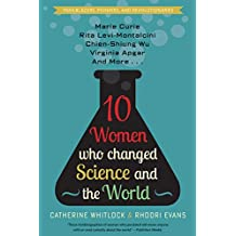 Ten Women Who Changed Science and the World: Astronomy, Physics, Chemistry, Medicine, and Biology (Trailblazers, Pioneers, and Revolutionaries)