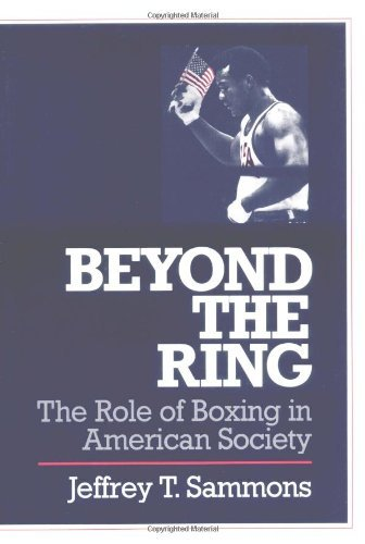 Beyond the Ring: The Role of Boxing in American Society (Sport & Society) (Sport and Society) by Jeffrey T. Sammons (1990-06-30)