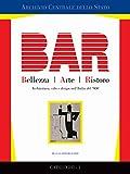 BAR. Bellezza Arte Ristoro. Architettura, cibo e design nell'Italia del '900
