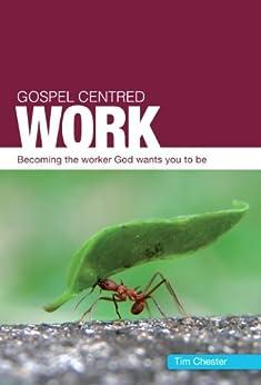 Gospel-Centred Work by [Chester, Tim]