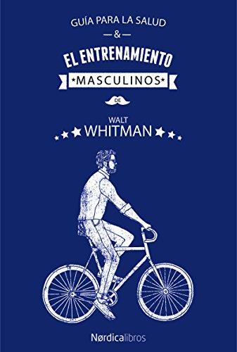 Guía para la salud y el entrenamiento masculinos (Ilustrados) por Walt Whitman