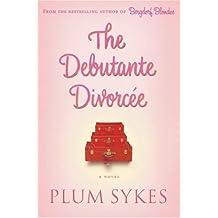 The Debutante Divorcee by Plum Sykes (2007-04-04)