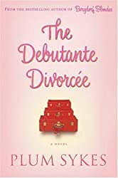 The Debutante Divorcee by Plum Sykes (2007-04-04)