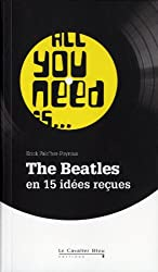 All you need is... : The Beatles en 15 idées reçues