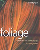 [(Foliage : Dramatic and Subtle Leaves for the Garden)] [By (author) David Joyce] published on (March, 2001)