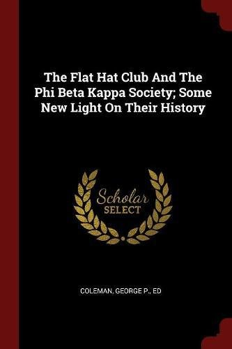 The Flat Hat Club and the Phi Beta Kappa Society; Some New Light on Their History (Flat Hat Club)