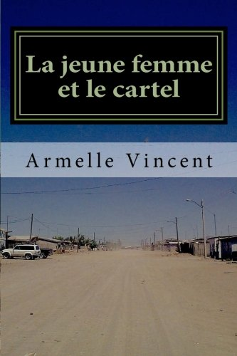 La jeune femme et le cartel: Un narco-roman par Armelle Vincent