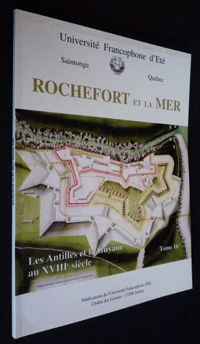 Rochefort et la mer : Actes du colloque du CERMA du lundi 5 au vendredi 9 octobre 1998, Centre international de la mer, la Corderie royale, Rochefort (Publications de l'Université francophone d'été)