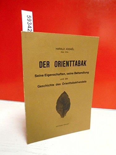 Der Orienttabak Seine Eigenschaften, seine Behandlung und die Geschichte des Orienttabakhandels.