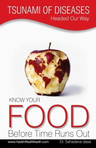 Tsunami of Diseases Headed Our Way - Know Your Food Before Time Runs Out by Dr. Sahadeva dasa (2013-03-15)