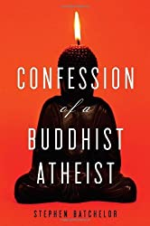 Confession of a Buddhist Atheist by Stephen Batchelor (2010-03-02)
