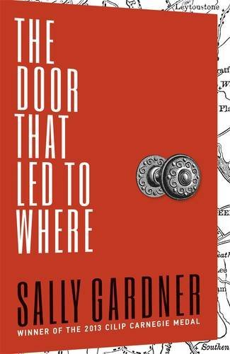 The Door That Led to Where by Sally Gardner (2015-01-01)