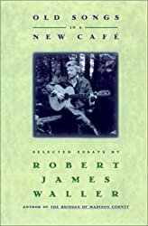 Old Songs in a New Cafe: Selected Essays by Robert James Waller (1994-04-12)